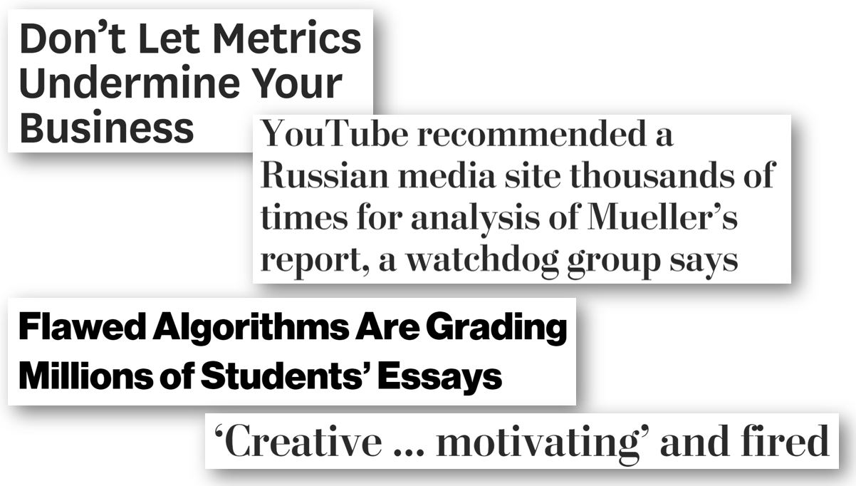 Headlines from HBR, Washington Post, and Vice on some of the outcomes of over-optimizing metrics: rewarding gibberish essays, promoting propaganda, massive fraud at Wells Fargo, and firing good teachers